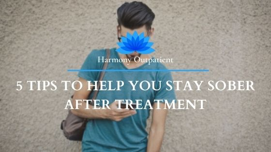 5 Tips to Help You Stay Sober After Treatment
