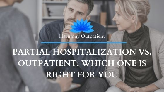 Partial Hospitalization Programs vs. Outpatient Programs: Which Program Should I Choose?
